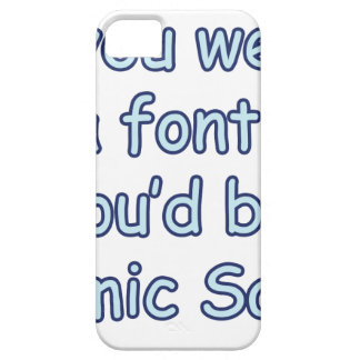 If you were a font, you'd be comic sans iPhone 5 cover