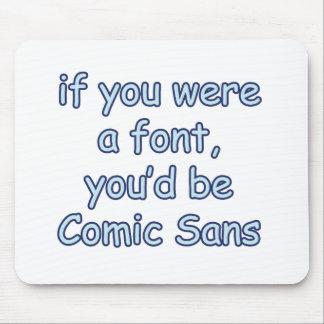 If you were a font, you'd be comic sans mouse pad