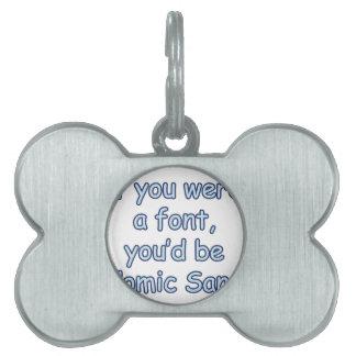If you were a font, you'd be comic sans pet tag
