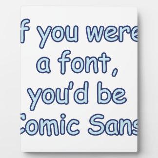 If you were a font, you'd be comic sans plaques