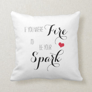 If you were Fire I'd be your Spark Throw Pillow