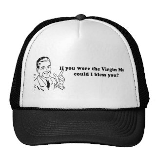 IF YOU WERE THE VIRGIN MARY - COULD I BLESS YOU MESH HATS