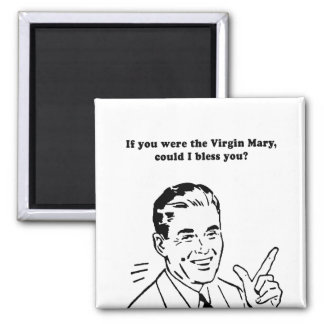 IF YOU WERE THE VIRGIN MARY - COULD I BLESS YOU FRIDGE MAGNETS