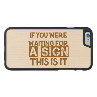If You Were Waiting For A Sign This Is It.. Carved Maple iPhone 6 Case