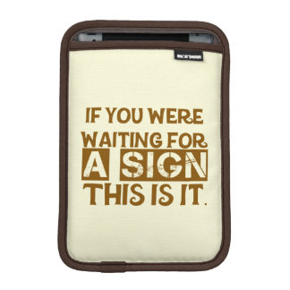 If You Were Waiting For A Sign This Is It.. iPad Mini Sleeves