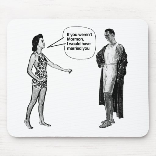 IF YOU WEREN'T MORMON, I WOULD HAVE MARRIED YOU -. MOUSE PAD