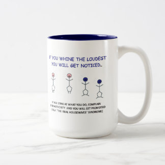 IF YOU WHINE THE LOUDEST....t-shirt Coffee Mug