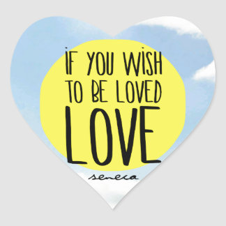 """""""If You Wish to Be Loved, LOVE"""" - Seneca Quote Heart Sticker"""