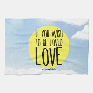 """If You Wish to Be Loved, LOVE"" - Seneca Quote Towel"