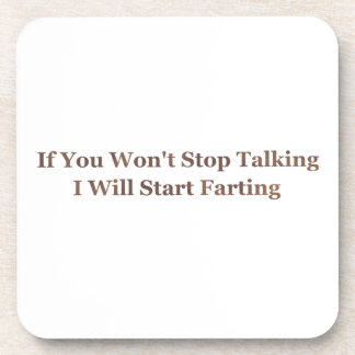 If You Won't Stop Talking I Will Start Farting Beverage Coasters