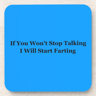 If You Won't Stop Talking I Will Start Farting Drink Coasters