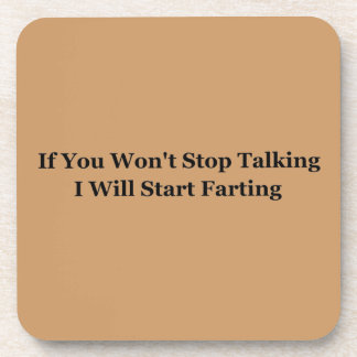 If You Won't Stop Talking I Will Start Farting Drink Coaster