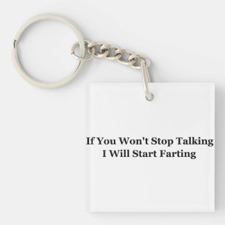 If You Won't Stop Talking I Will Start Farting Keychain