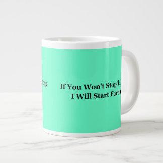 If You Won't Stop Talking I Will Start Farting Large Coffee Mug