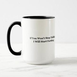 If You Won't Stop Talking I Will Start Farting Mug