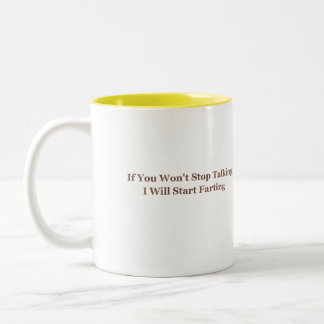 If You Won't Stop Talking I Will Start Farting Two-Tone Coffee Mug