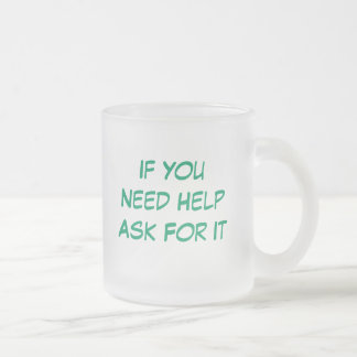 If YouNeed HelpAsk For It, If YouNeed HelpAsk F... 10 Oz Frosted Glass Coffee Mug