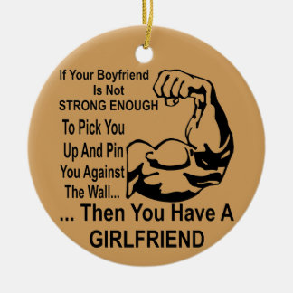 If Your Boyfriend Is Not Strong Enough u Have A GF Ceramic Ornament