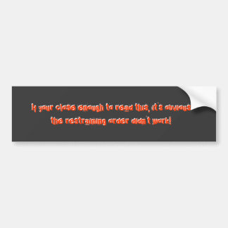 If your close enough to read this bumper stickers
