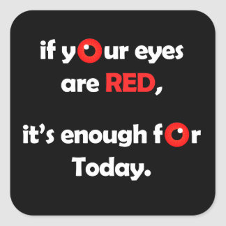 If your eyes are red, it's enough! square sticker