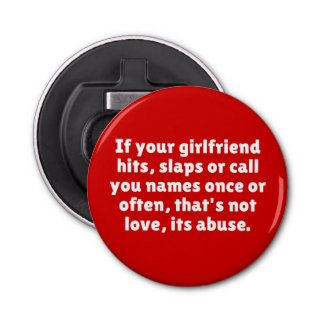 If Your Girlfriend Hits, Slaps Or Call You … Bottle Opener