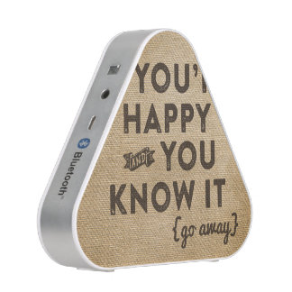 If your happy and you know it Go away Burlap Bluetooth Speaker