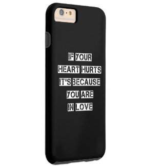 If your heart hurts It's.. Tough iPhone 6 Plus Case