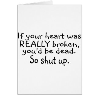 If Your Heart Was Really Broken Youd Be Dead So... Card