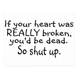 If Your Heart Was Really Broken Youd Be Dead So... Postcard