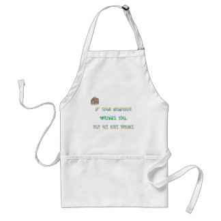 If your neighbor wrongs you, buy all his kids ... adult apron
