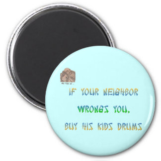 If your neighbor wrongs you, buy all his kids ... magnet
