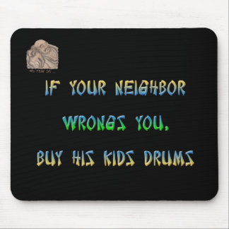 If your neighbor wrongs you, buy all his kids ... mouse pad