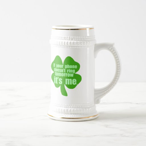 If Your Phone Doesn't Ring Tomorrow It's Me 18 Oz Beer Stein