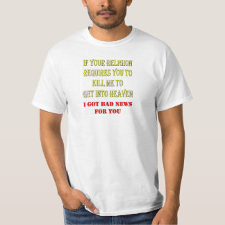 IF YOUR RELIGION REQUIRES YOU TO KILL ME T-SHIRT