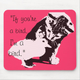 """if you're a bird, I'm a bird"" cute Mouse Pad"