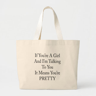 If You're A Girl And I'm Talking To You It Means Y Tote Bags