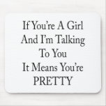 If You're A Girl And I'm Talking To You It Means Y Mouse Pad