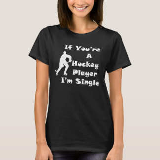 If You're A Hockey Player I'm Single T-Shirt