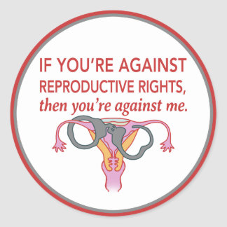 If you're against reproductive rights... Stickers