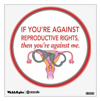 If you're against reproductive rights.. Wall Decal