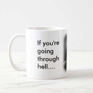 If you're going through Hell Coffee Mug
