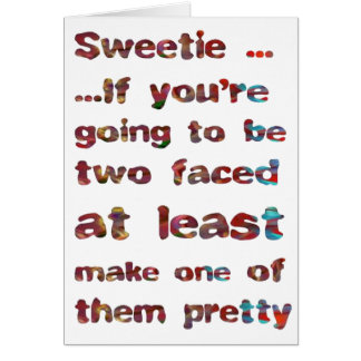 If You're Going To Be Two Faced Card