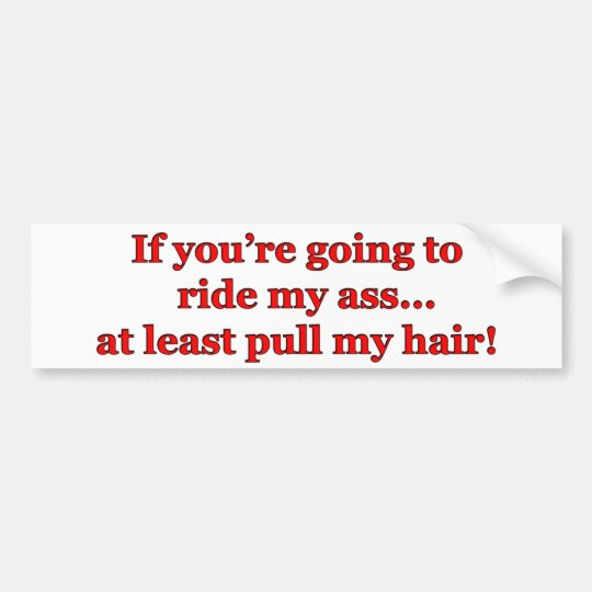If You're Going To Ride My Ass... Bumper Sticker