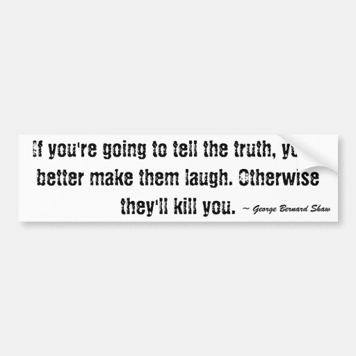 If you're going to tell the truth, you'd better... bumper stickers