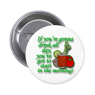 If You're Gonna Drink All Day  green Pinback Button