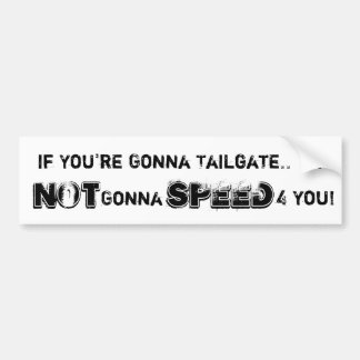 If You're Gonna Tailgate..  Im, NOT, Gonna, SPE... Bumper Sticker