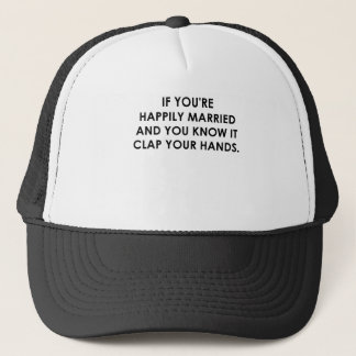 IF YOURE HAPPILY MARRIED.png Trucker Hat