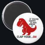"""If you're happy and you know it clap your ...oh magnet<br><div class=""""desc"""">, dinosaur quotes , t rex quotes , word motivation phrase quotation , motivational quotes , funny quotes , positive quotes , cool quotes , fun quotes , humorous quotes ,  funny quotes</div>"""