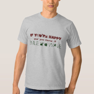 IF YOU'RE HAPPY, and you know it, SMILE and WAVE T-Shirt