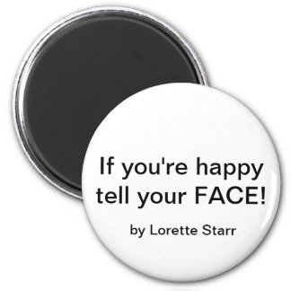 """""""If you're happy tell your FACE!""""by Lorette Starr  Magnet"""